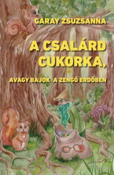 Garay Zsuzsanna: A csalárd cukorka, avagy bajok a Zengő Erdőben
