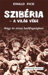 Ewald Pick: Szibéria – a világ vége. Négy év orosz hadifogságban
