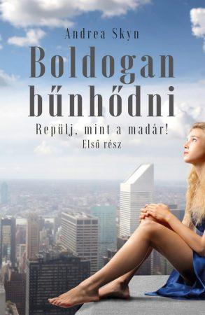 Andrea Skyn: Boldogan bűnhődni. Repülj, mint a madár! (Könyv Guru, 2018)