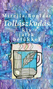 Mirejla Boglaar: Tollászkodás. kis játék betűkkel [Könyv Guru, 2019]