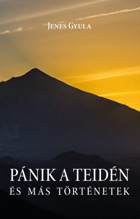 Jenes Gyula: Pánik a Teidén és más történetek