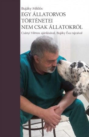 Dr. Bujáky Miklós: Egy állatorvos történetei – nem csak állatokról