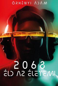 Örkényi Ádám: 2068 Éld az életem!