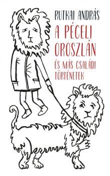 Rutkai András: A péceli oroszlán és más családi történetek
