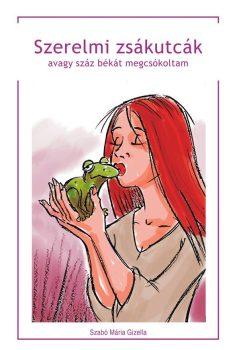Szabó Mária Gizella: Szerelmi zsákutcák avagy száz békát megcsókoltam