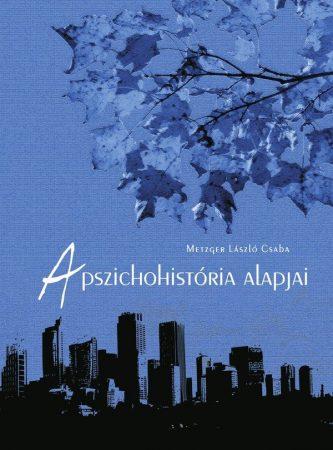 Metzger László Csaba: A pszichohistória alapjai