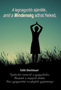 Edith Stockbauer: A legnagyobb ajándék, amit a Mindenség adhat Neked