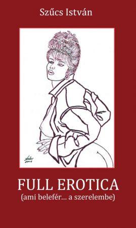 Szűcs István: Full Erotica (Ami belefér a szerelembe)