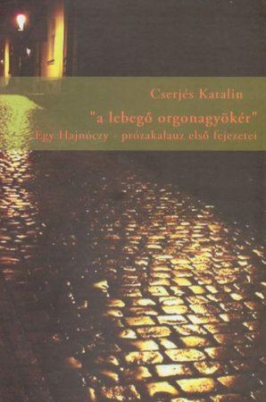 """Cserjés Katalin: """"a lebegő orgonagyökér"""" - Egy Hajnóczy-prózakalauz első fejezetei"""