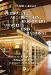 Gábor Kerekes: Verspätet, abgebrochen, erschwert, unwillig und rational. Studien zur Rezeption deutscher Literatur und Kultur in Ungarn im 20. Jahrhundert (Ad Librum)