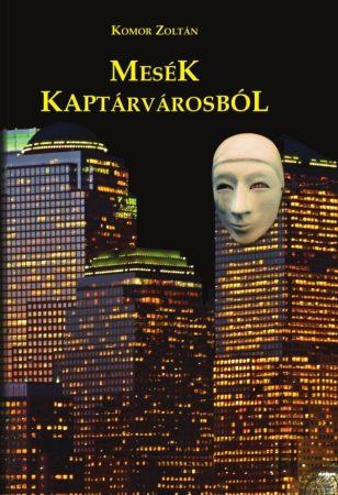 Komor Zoltán: Mesék Kaptárvárosból (parabolaregény) (Ad Librum)