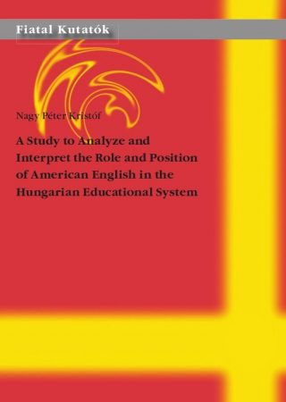 Nagy Péter Kristóf: A Study to Analyze and Interpret the Role and Position of American English in the Hungarian Educational System