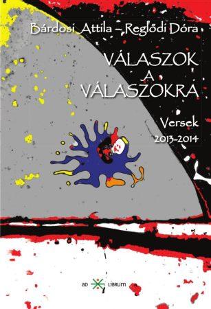 Bárdosi Attila és Reglődi Dóra: Válaszok a válaszokra. Versek 2013-2014 (Ad Librum)