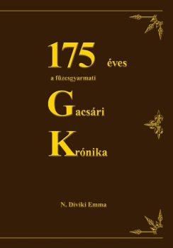 N. Diviki Emma: 175 éves a füzesgyarmati Gacsári Krónika (2014)