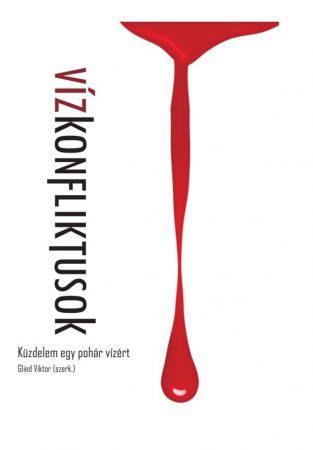 Glied Viktor (szerk.): Vízkonfliktusok - Küzdelem egy pohár vízért
