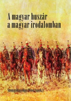 Szentgyörgyvölgyi Péter: A magyar huszár a magyar irodalomban