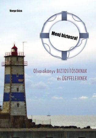 Varga Géza: Menj biztosra! (Olvasókönyv biztosítósoknak és ügyfeleiknek) (Ad Librum)