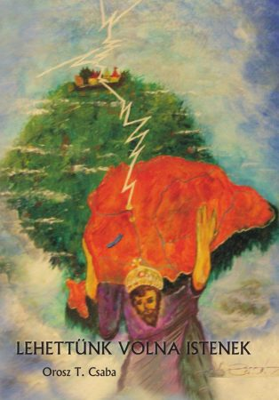 Orosz T. Csaba: Lehettünk volna Istenek (Ad Librum)
