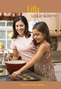 Bagolyné Szűcs Andrea: Lilla szakácskönyve (Ad Librum)