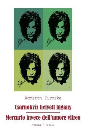 Ágoston Piroska: Csarnokvíz helyett higany – versek;  Mercurio invece dell'umore vitreo – poesie (Ad Librum)