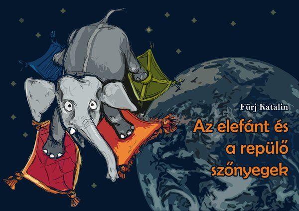 Fürj Katalin: Az elefánt és a repülő szőnyegek (Ad Librum)