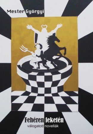 Mester Györgyi: Fehéren, feketén - válogatott novellák (Ad Librum)
