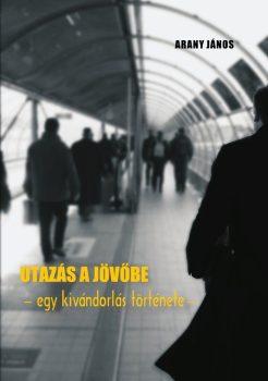 Arany János: Utazás a jövőbe - Egy kivándorlás története (Ad Librum)