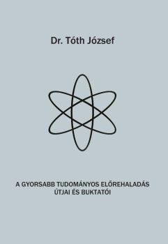 Dr. Tóth József: A gyorsabb tudományos előrehaladás útjai és buktatói (Ad Librum)