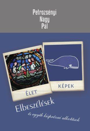 Petrozsényi Nagy Pál: Életképek – Elbeszélések és egyéb kisprózai alkotások (Ad Librum)