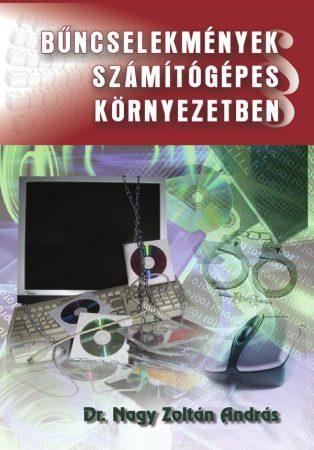 Dr. Nagy Zoltán András: Bűncselekmények számítógépes környezetben (Ad Librum)
