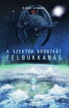 K. Grein & A. Decker: A Szektor krónikái - Felbukkanás (Ad Librum, 2017.)