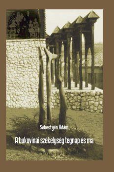 Sebestyén Ádám: A bukovinai székelység tegnap és ma