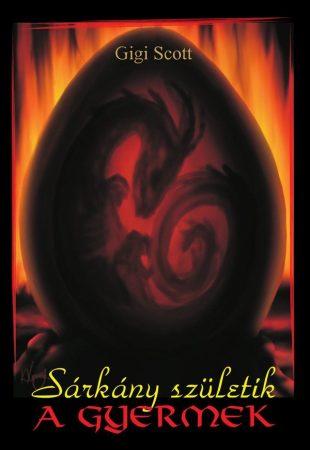Gigi Scott: Sárkány születik - A gyermek (Ad Librum)