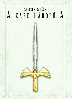 Zaicsek Balázs: A Kard Háborúja (Ad Librum)