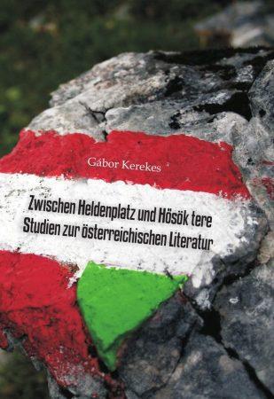 Gábor Kerekes: Zwischen Heldenplatz und Hősök tere - Studien zur österreichischen Literatur (Ad Librum)