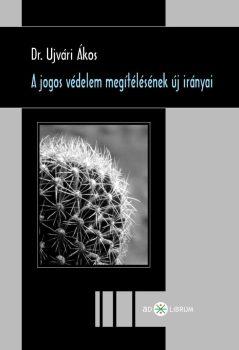Dr. Ujvári Ákos: A jogos védelem megítélésének új irányai (Ad Librum)