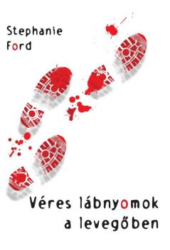 Stephanie Ford: Véres lábnyomok a levegőben (Ad Librum)