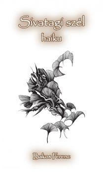 Bakos Ferenc: Sivatagi szél - haiku (Ad Librum)