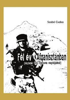 Szabó Csaba: Fél év Afganisztánban (Részletek egy katona naplójából) (Ad Librum)