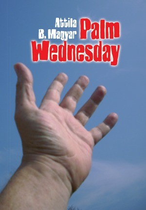 Attila B. Magyar: Palm Wednesday (Ad Librum)
