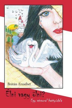 Brátán Erzsébet: Élni vagy ölni? Egy vérvonal hattyúdala (Ad Librum)