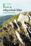 Kollát Gyula: Körök az ördögszántások földjén (Rendhagyó bükki túrakalauz és fotóalbum) (Ad Librum)