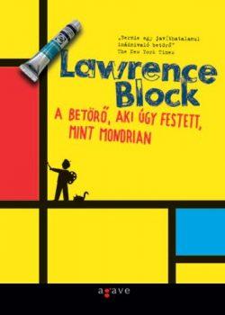 Lawrence Block: A betörő, aki úgy festett, mint Mondrian (Agave Könyvek, Budapest, 2007) - antikvár